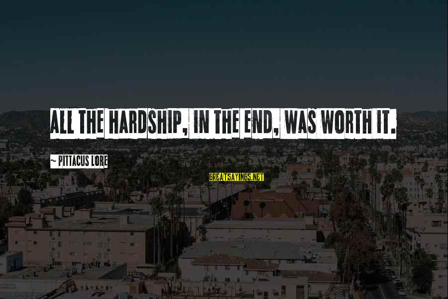 The End Sayings By Pittacus Lore: All the hardship, in the end, was worth it.