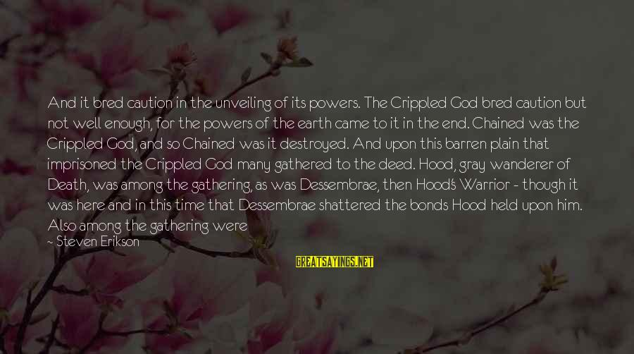 The End Sayings By Steven Erikson: And it bred caution in the unveiling of its powers. The Crippled God bred caution