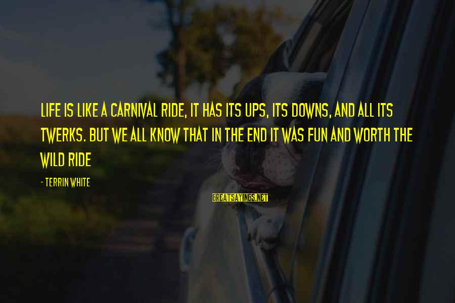 The End Sayings By Terrin White: Life Is Like A Carnival Ride, It Has Its Ups, Its Downs, And All Its