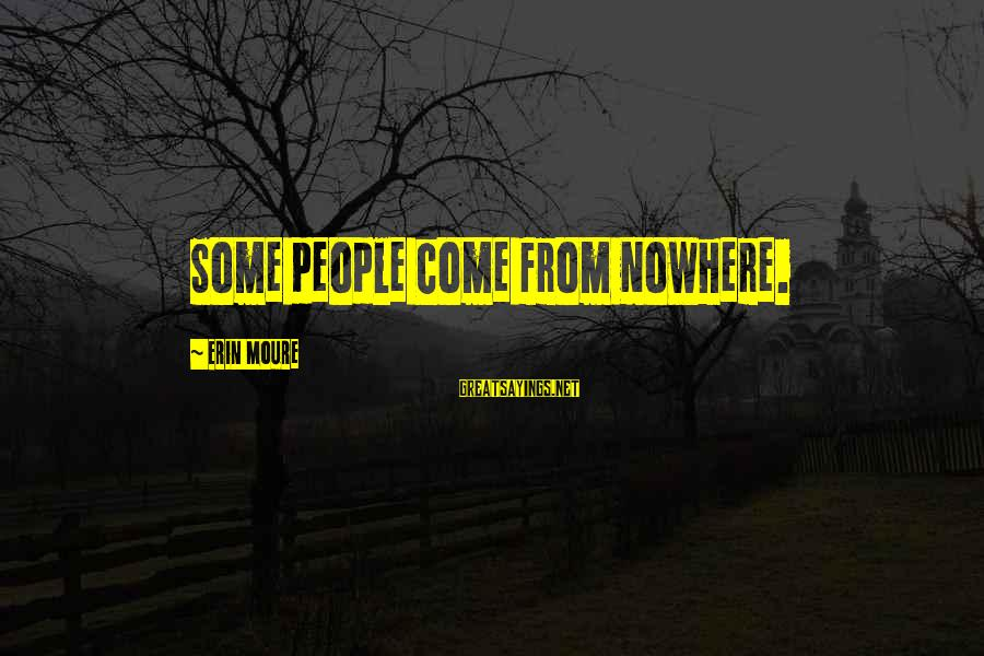 The Ewells Sayings By Erin Moure: Some people come from nowhere.
