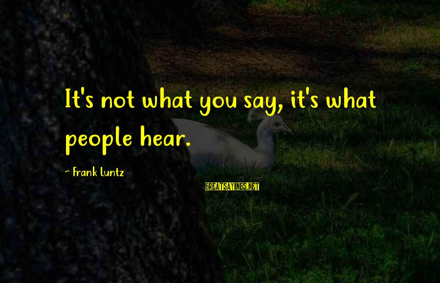 The Ewells Sayings By Frank Luntz: It's not what you say, it's what people hear.