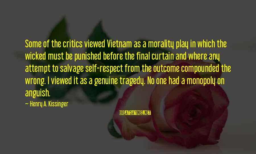 The Final Curtain Sayings By Henry A. Kissinger: Some of the critics viewed Vietnam as a morality play in which the wicked must