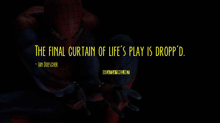 The Final Curtain Sayings By Ian Doescher: The final curtain of life's play is dropp'd.