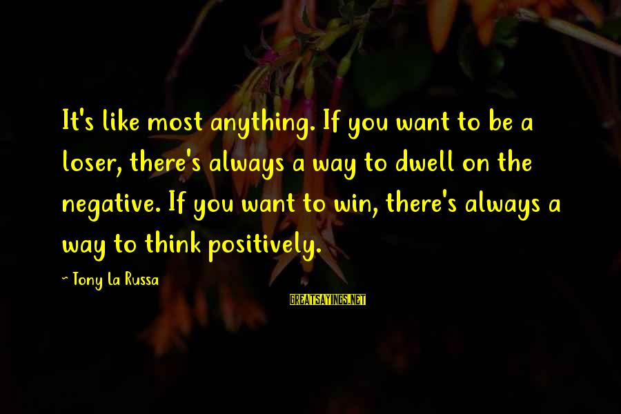 The Final Curtain Sayings By Tony La Russa: It's like most anything. If you want to be a loser, there's always a way