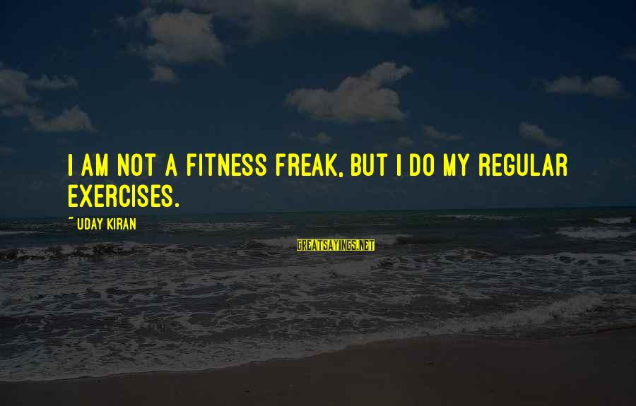 The Final Curtain Sayings By Uday Kiran: I am not a fitness freak, but I do my regular exercises.
