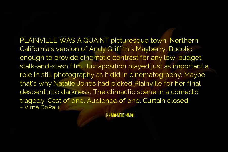 The Final Curtain Sayings By Virna DePaul: PLAINVILLE WAS A QUAINT picturesque town. Northern California's version of Andy Griffith's Mayberry. Bucolic enough