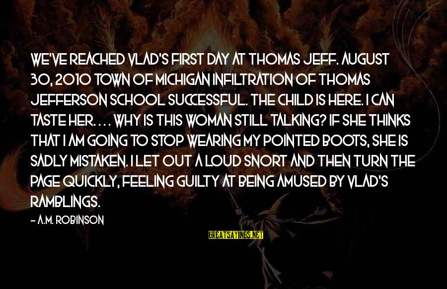 The First Day Of August Sayings By A.M. Robinson: We've reached Vlad's first day at Thomas Jeff. August 30, 2010 Town of Michigan Infiltration