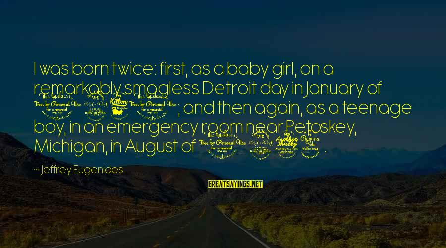 The First Day Of August Sayings By Jeffrey Eugenides: I was born twice: first, as a baby girl, on a remarkably smogless Detroit day