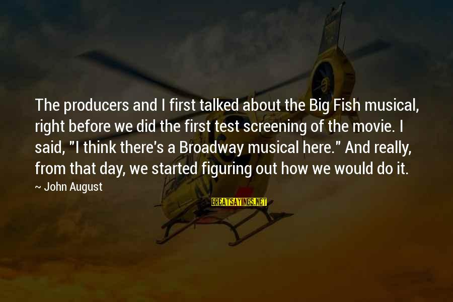 The First Day Of August Sayings By John August: The producers and I first talked about the Big Fish musical, right before we did