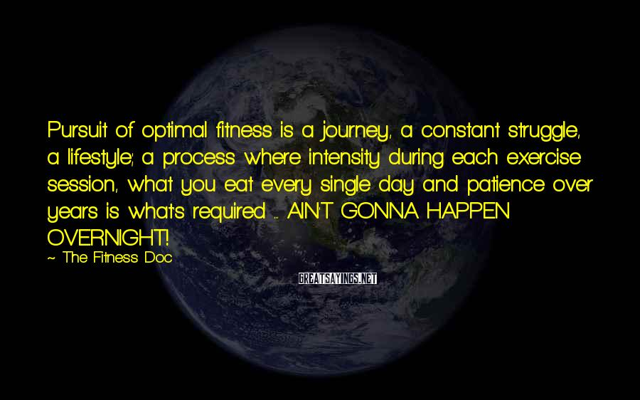 The Fitness Doc Sayings: Pursuit of optimal fitness is a journey, a constant struggle, a lifestyle; a process where