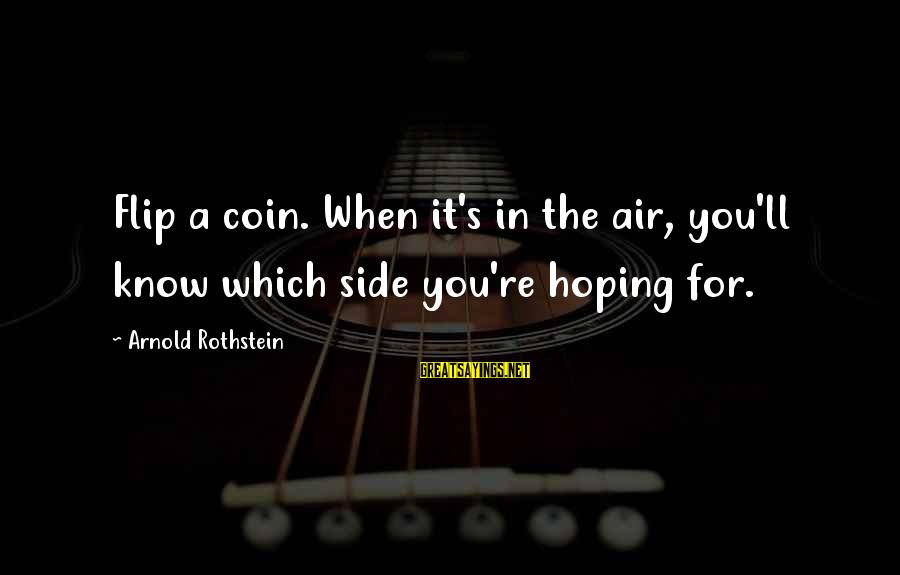 The Flip Of A Coin Sayings By Arnold Rothstein: Flip a coin. When it's in the air, you'll know which side you're hoping for.