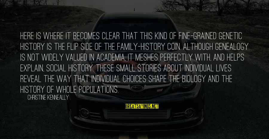 The Flip Of A Coin Sayings By Christine Kenneally: Here is where it becomes clear that this kind of fine-grained genetic history is the