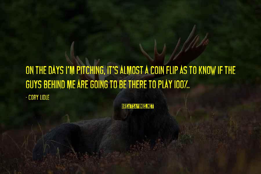 The Flip Of A Coin Sayings By Cory Lidle: On the days I'm pitching, it's almost a coin flip as to know if the