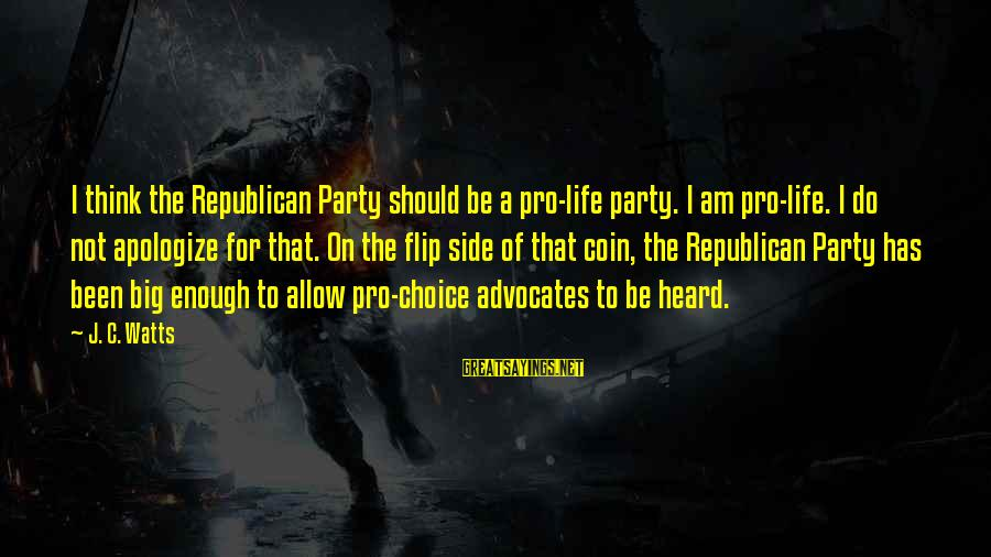 The Flip Of A Coin Sayings By J. C. Watts: I think the Republican Party should be a pro-life party. I am pro-life. I do