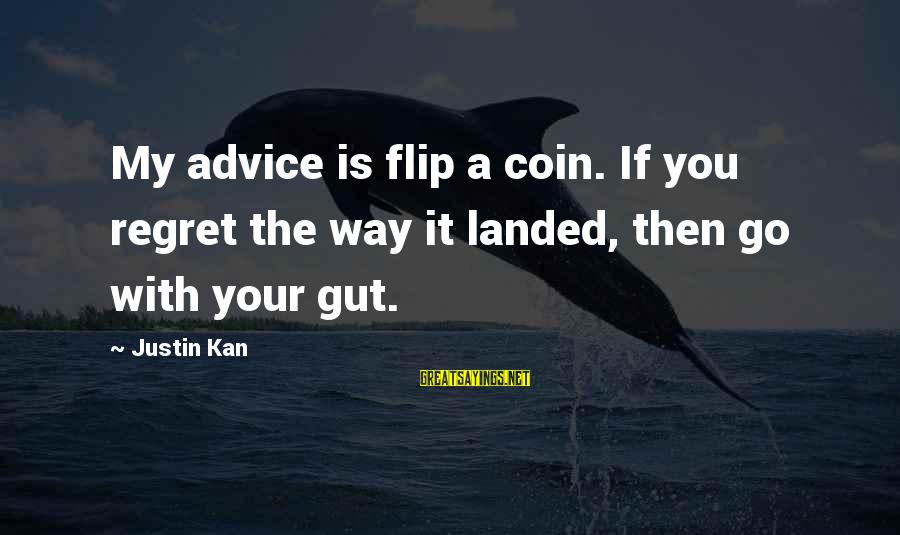 The Flip Of A Coin Sayings By Justin Kan: My advice is flip a coin. If you regret the way it landed, then go