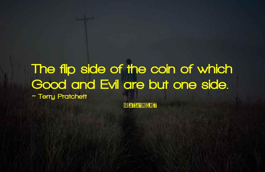 The Flip Of A Coin Sayings By Terry Pratchett: The flip side of the coin of which Good and Evil are but one side.