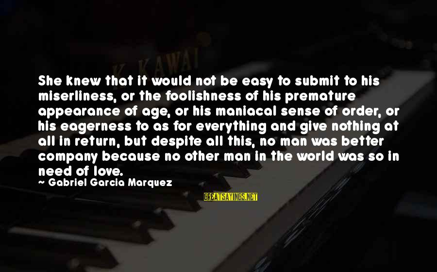 The Foolishness Of Love Sayings By Gabriel Garcia Marquez: She knew that it would not be easy to submit to his miserliness, or the