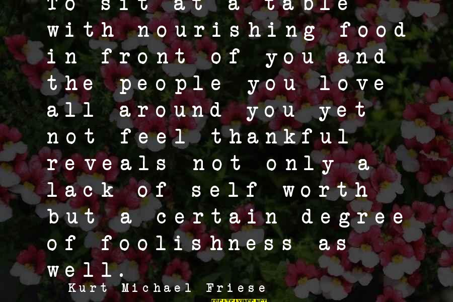 The Foolishness Of Love Sayings By Kurt Michael Friese: To sit at a table with nourishing food in front of you and the people