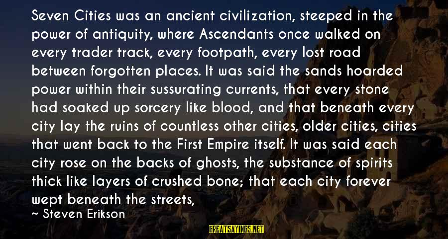 The Foolishness Of Love Sayings By Steven Erikson: Seven Cities was an ancient civilization, steeped in the power of antiquity, where Ascendants once