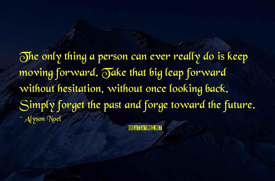The Forgetting The Past Sayings By Alyson Noel: The only thing a person can ever really do is keep moving forward. Take that
