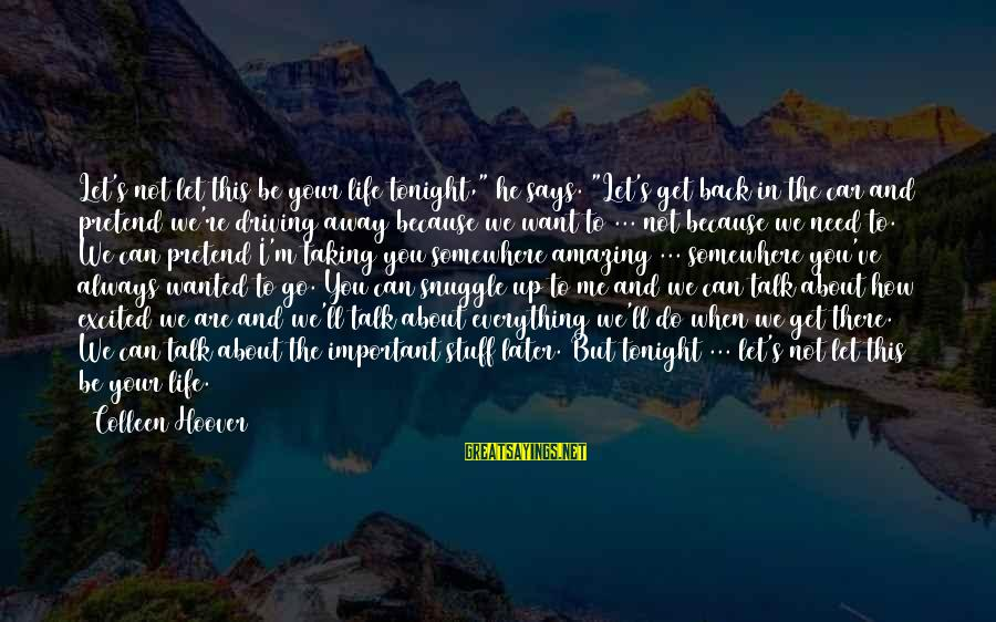"""The Forgetting The Past Sayings By Colleen Hoover: Let's not let this be your life tonight,"""" he says. """"Let's get back in the"""