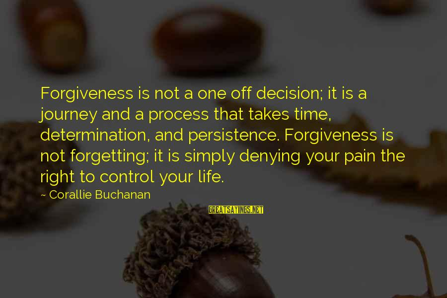 The Forgetting The Past Sayings By Corallie Buchanan: Forgiveness is not a one off decision; it is a journey and a process that