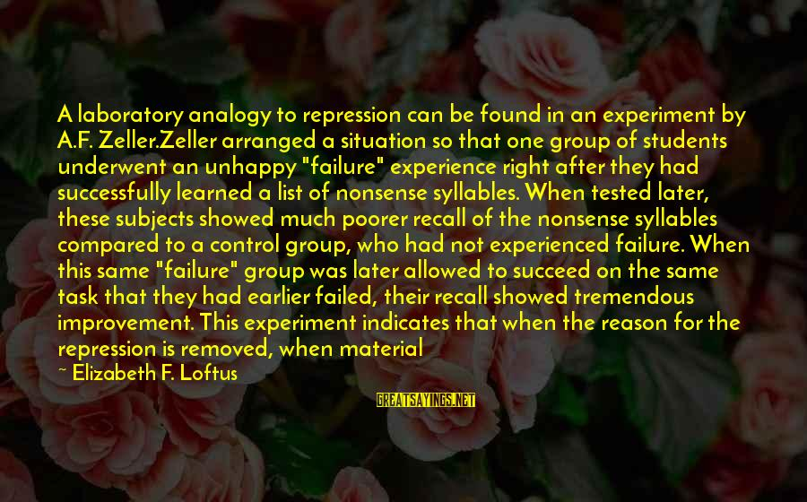 The Forgetting The Past Sayings By Elizabeth F. Loftus: A laboratory analogy to repression can be found in an experiment by A.F. Zeller.Zeller arranged