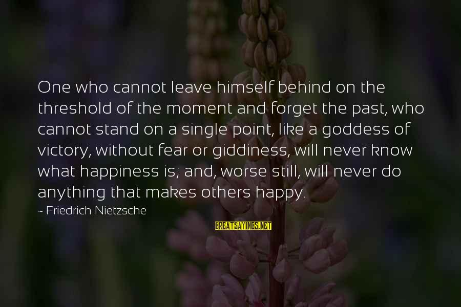 The Forgetting The Past Sayings By Friedrich Nietzsche: One who cannot leave himself behind on the threshold of the moment and forget the