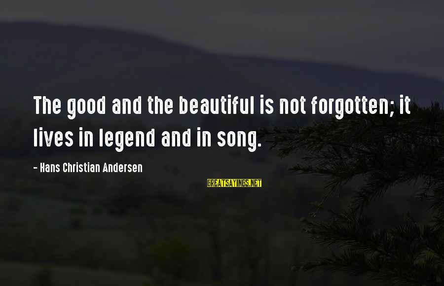 The Forgetting The Past Sayings By Hans Christian Andersen: The good and the beautiful is not forgotten; it lives in legend and in song.