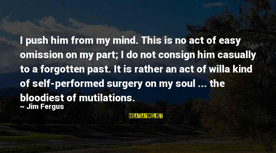 The Forgetting The Past Sayings By Jim Fergus: I push him from my mind. This is no act of easy omission on my