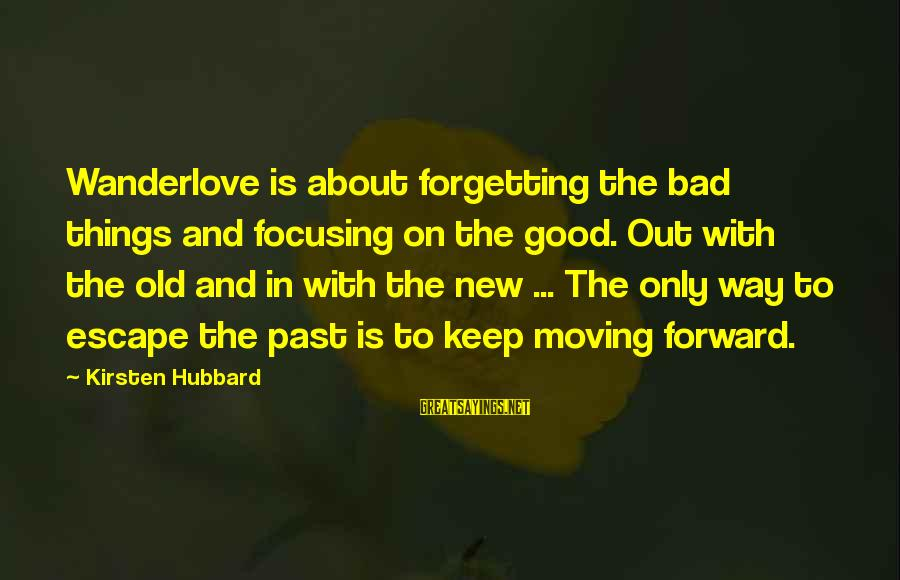 The Forgetting The Past Sayings By Kirsten Hubbard: Wanderlove is about forgetting the bad things and focusing on the good. Out with the