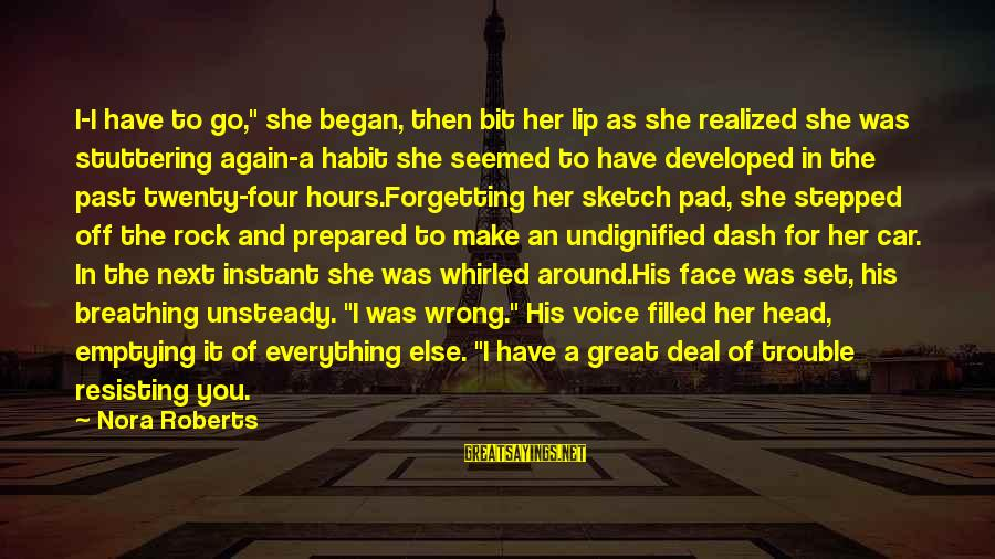 """The Forgetting The Past Sayings By Nora Roberts: I-I have to go,"""" she began, then bit her lip as she realized she was"""