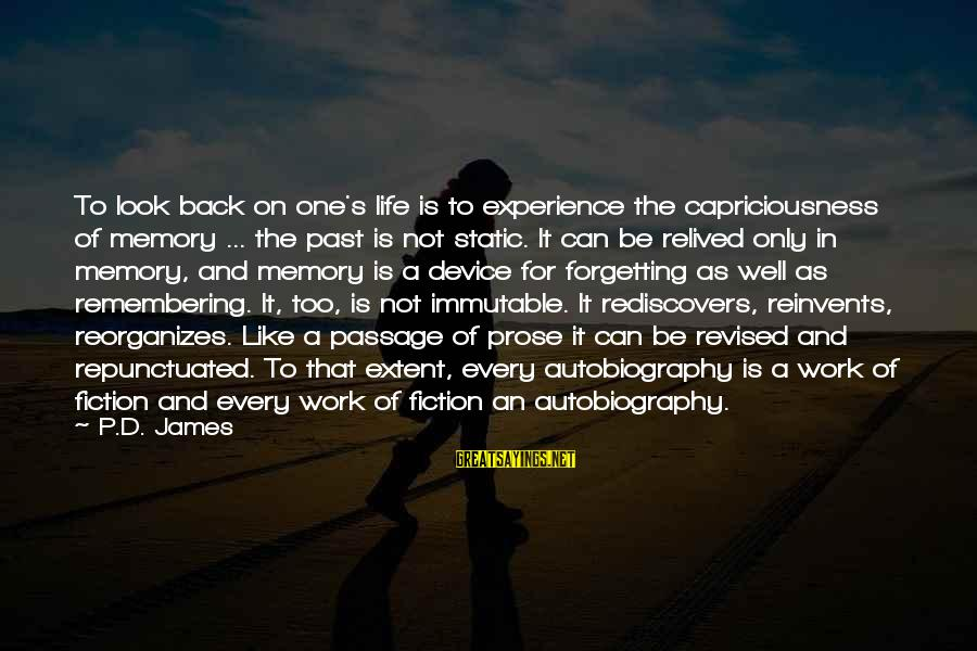 The Forgetting The Past Sayings By P.D. James: To look back on one's life is to experience the capriciousness of memory ... the