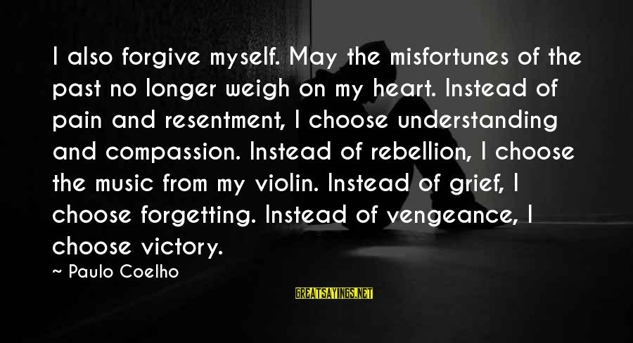 The Forgetting The Past Sayings By Paulo Coelho: I also forgive myself. May the misfortunes of the past no longer weigh on my