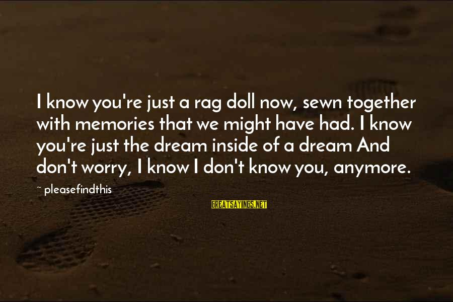 The Forgetting The Past Sayings By Pleasefindthis: I know you're just a rag doll now, sewn together with memories that we might