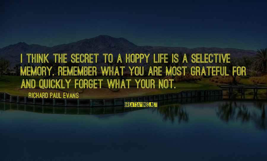 The Forgetting The Past Sayings By Richard Paul Evans: I think the secret to a hoppy life is a selective memory. Remember what you
