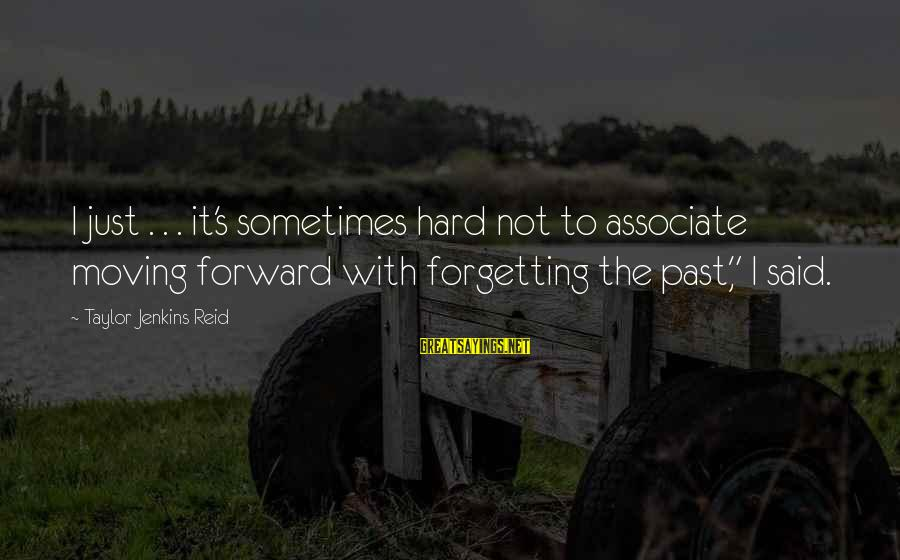 The Forgetting The Past Sayings By Taylor Jenkins Reid: I just . . . it's sometimes hard not to associate moving forward with forgetting