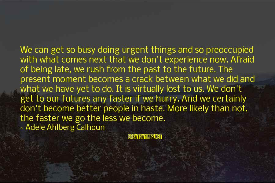The Future Being Better Than The Past Sayings By Adele Ahlberg Calhoun: We can get so busy doing urgent things and so preoccupied with what comes next