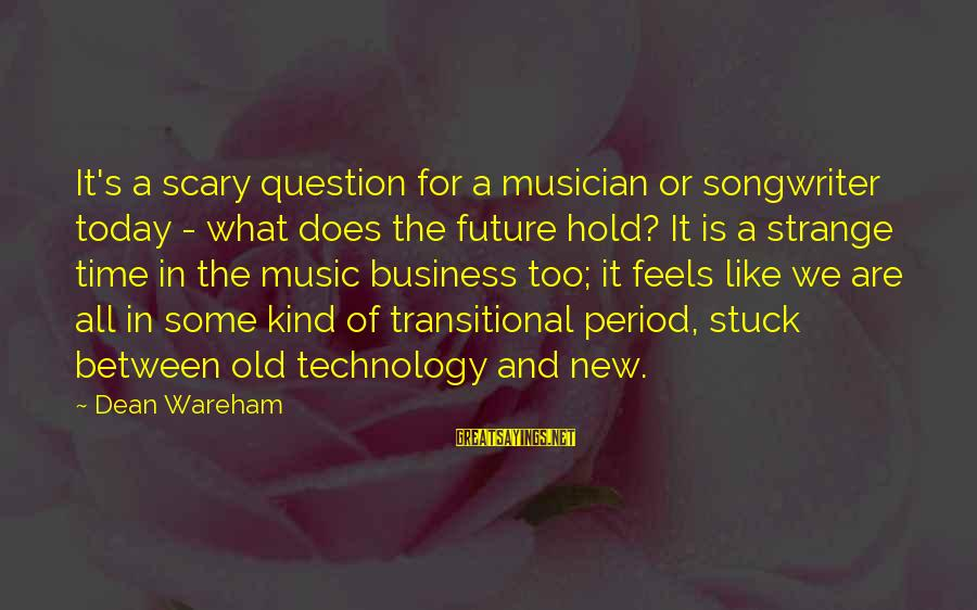 The Future Hold Sayings By Dean Wareham: It's a scary question for a musician or songwriter today - what does the future