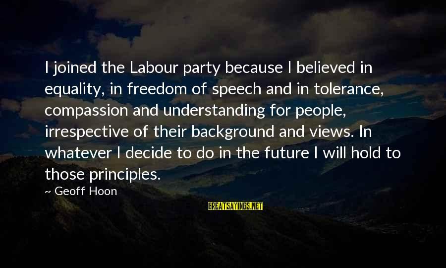The Future Hold Sayings By Geoff Hoon: I joined the Labour party because I believed in equality, in freedom of speech and