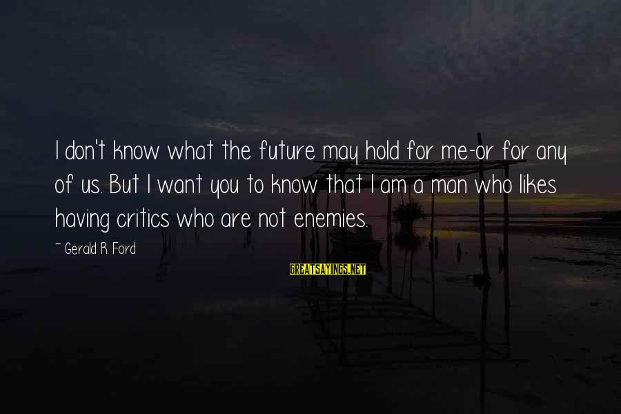 The Future Hold Sayings By Gerald R. Ford: I don't know what the future may hold for me-or for any of us. But