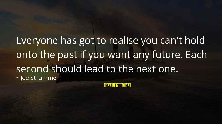 The Future Hold Sayings By Joe Strummer: Everyone has got to realise you can't hold onto the past if you want any