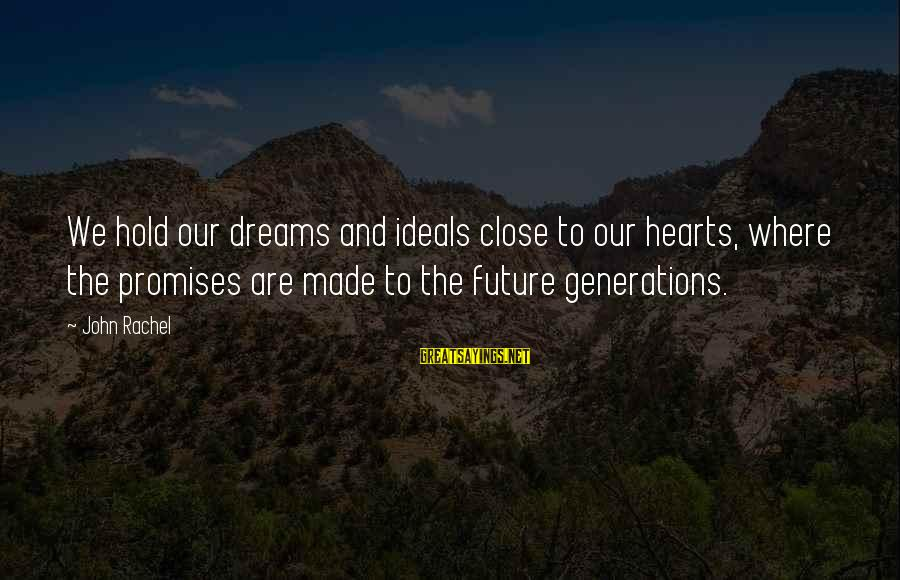 The Future Hold Sayings By John Rachel: We hold our dreams and ideals close to our hearts, where the promises are made