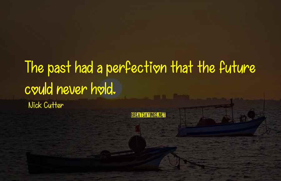 The Future Hold Sayings By Nick Cutter: The past had a perfection that the future could never hold.