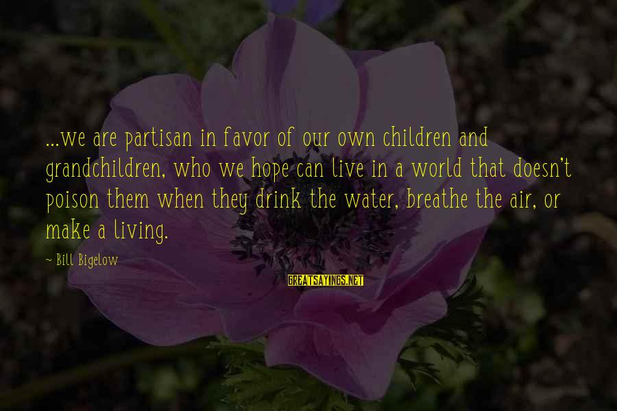 The Future Of Our World Sayings By Bill Bigelow: ...we are partisan in favor of our own children and grandchildren, who we hope can