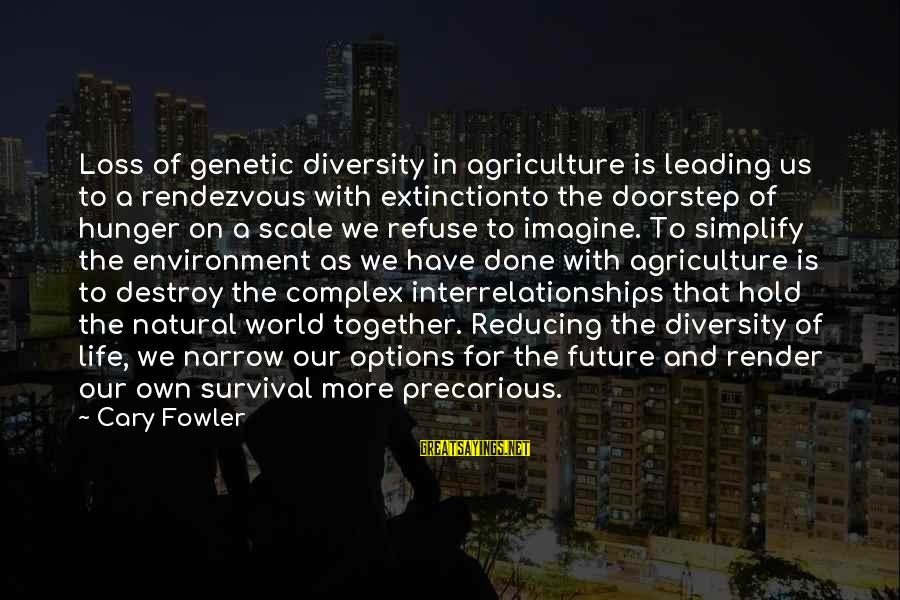 The Future Of Our World Sayings By Cary Fowler: Loss of genetic diversity in agriculture is leading us to a rendezvous with extinctionto the