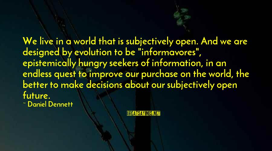 The Future Of Our World Sayings By Daniel Dennett: We live in a world that is subjectively open. And we are designed by evolution