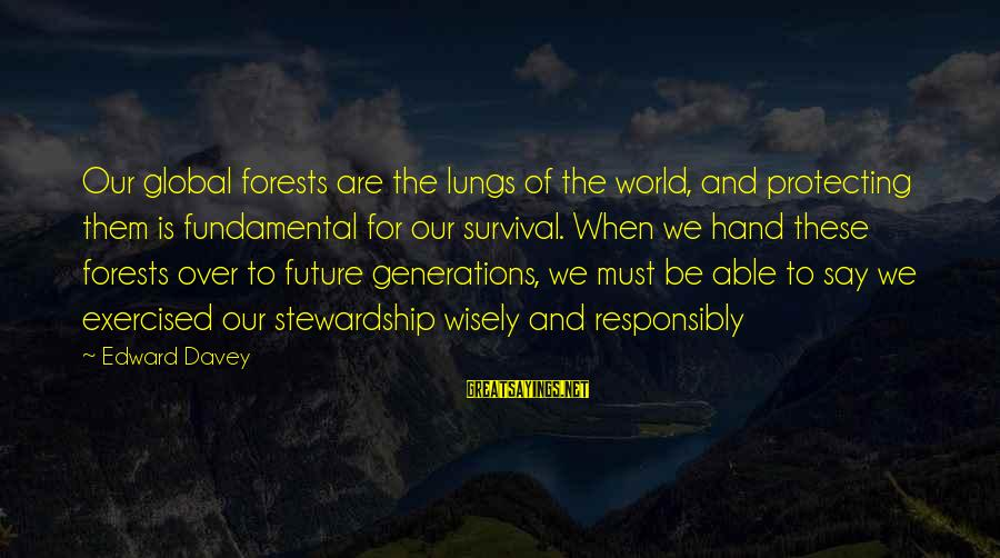 The Future Of Our World Sayings By Edward Davey: Our global forests are the lungs of the world, and protecting them is fundamental for