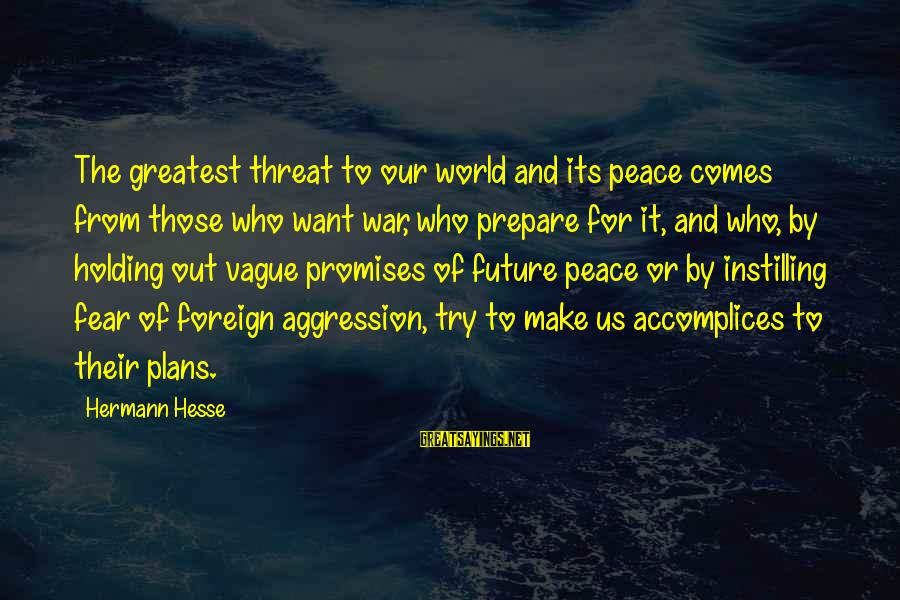 The Future Of Our World Sayings By Hermann Hesse: The greatest threat to our world and its peace comes from those who want war,