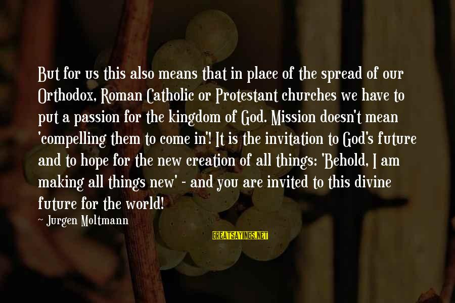 The Future Of Our World Sayings By Jurgen Moltmann: But for us this also means that in place of the spread of our Orthodox,